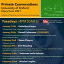Primate Conversations schedule for Hilary Term 2021, Tuesdays at 4PM (GMT)